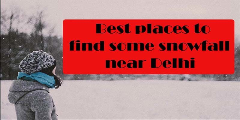 Best places to find some snowfall near delhi Cover